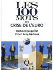 Imagette de la couverture - Les 100 mots de la crise de l'euro