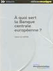 À quoi sert la Banque centrale européenne ?